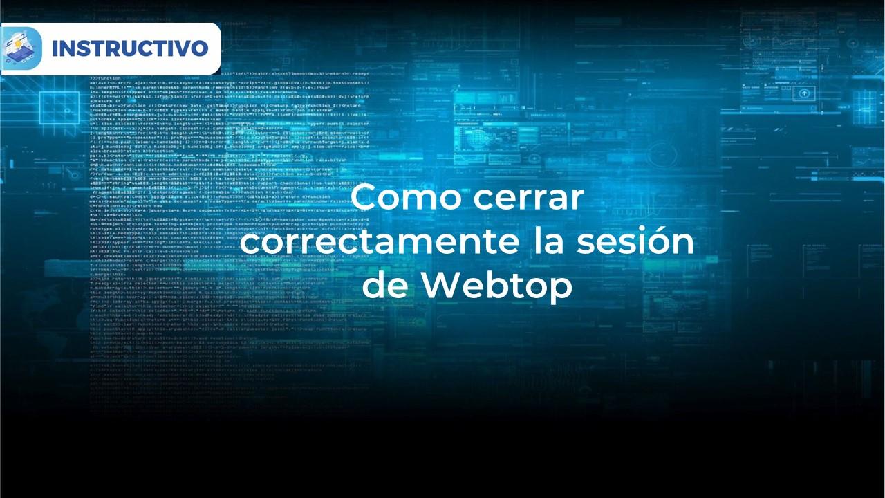 Como cerrar correctamente la sesión de webtop